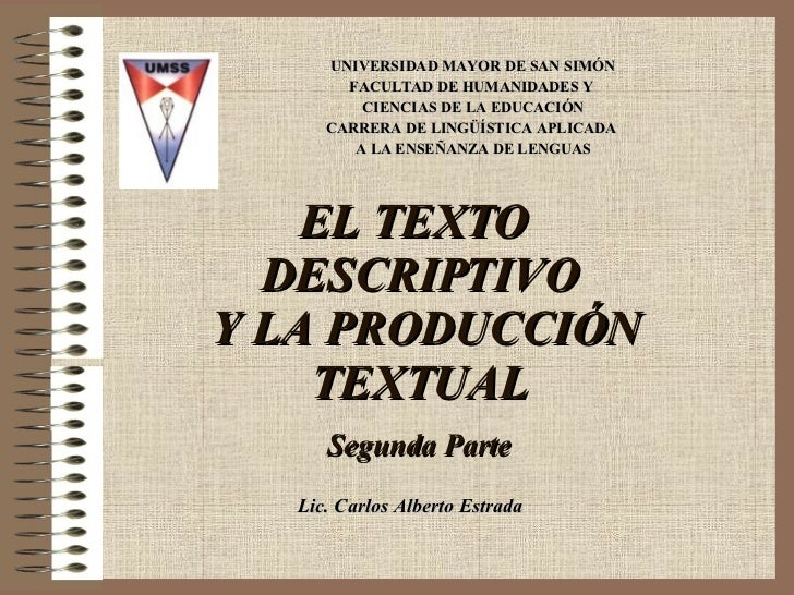 EL TEXTO  DESCRIPTIVO  Y LA PRODUCCIÓN TEXTUAL Segunda Parte UNIVERSIDAD MAYOR DE SAN SIMÓN FACULTAD DE HUMANIDADES Y  CIE...