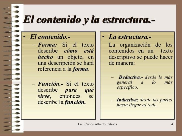 El contenido y la estructura.-  <ul><li>El contenido.- </li></ul><ul><ul><li>Forma:  Si el texto describe  cómo   está hec...