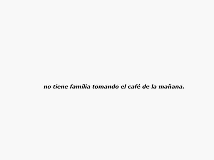 no tiene família tomando el café de la mañana.