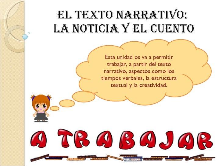 EL TEXTO NARRATIVO:  LA NOTICIA Y EL CUENTO Esta unidad os va a permitir trabajar, a partir del texto narrativo, aspectos ...