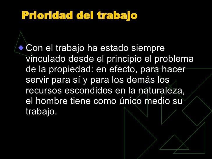 Prioridad del trabajo <ul><li>Con el trabajo ha estado siempre vinculado desde el principio el problema de la propiedad: e...