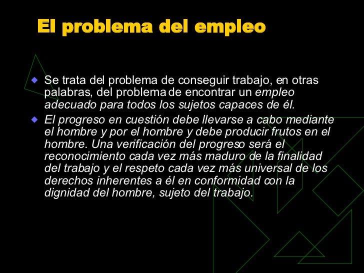 El problema del empleo <ul><li>Se trata del problema de conseguir trabajo, en otras palabras, del problema de encontrar un...