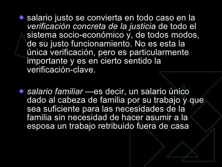 <ul><li>salario justo se convierta en todo caso en la  verificación concreta de la justicia  de todo el sistema socio-econ...
