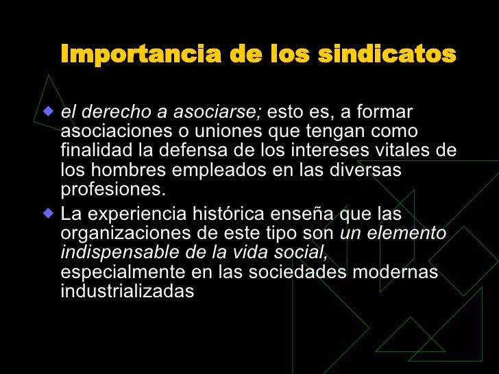 Importancia de los sindicatos <ul><li>el derecho a asociarse;  esto es, a formar asociaciones o uniones que tengan como fi...