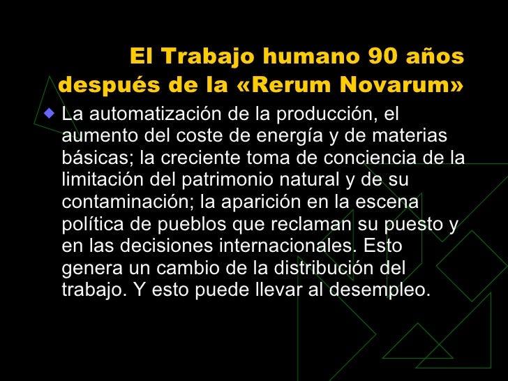 El Trabajo humano 90 años después de la «Rerum Novarum»  <ul><li>La automatización de la producción, el aumento del coste ...