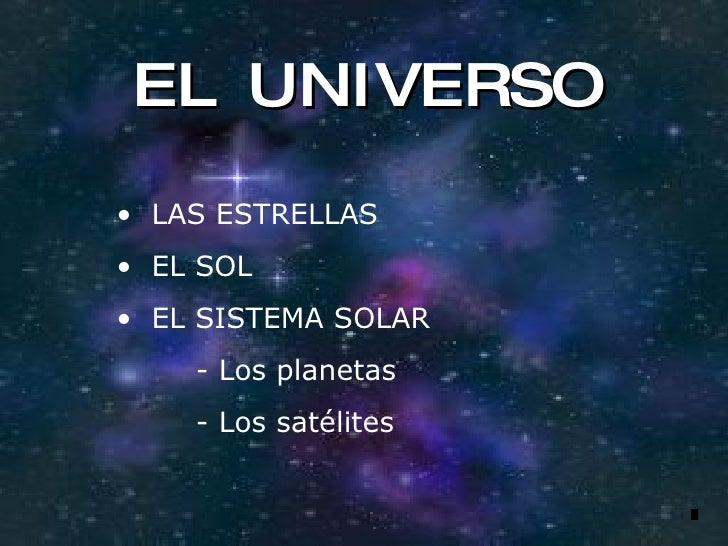 EL UNIVERSO <ul><li>LAS ESTRELLAS </li></ul><ul><li>EL SOL </li></ul><ul><li>EL SISTEMA SOLAR </li></ul><ul><li>-  Los pla...