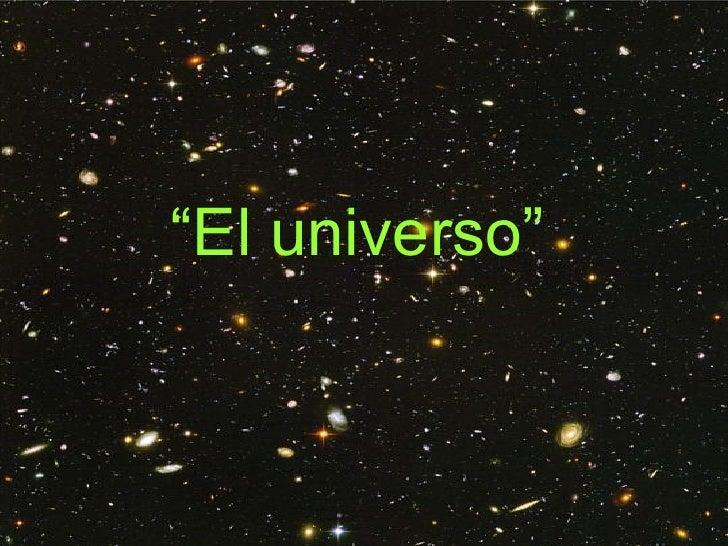 """"""" El universo"""""""