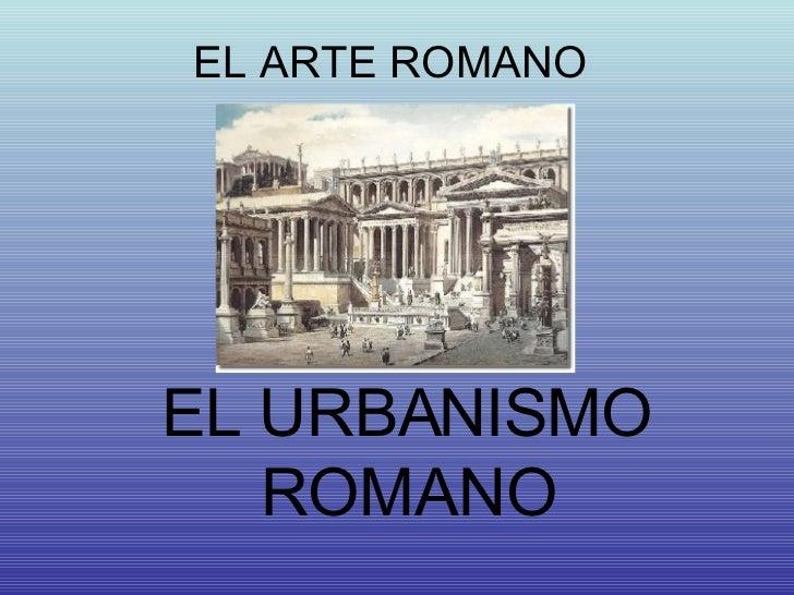 EL ARTE ROMANO EL URBANISMO ROMANO
