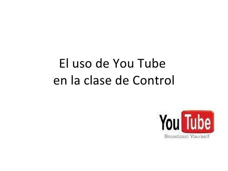 El uso de You Tube  en la clase de Control