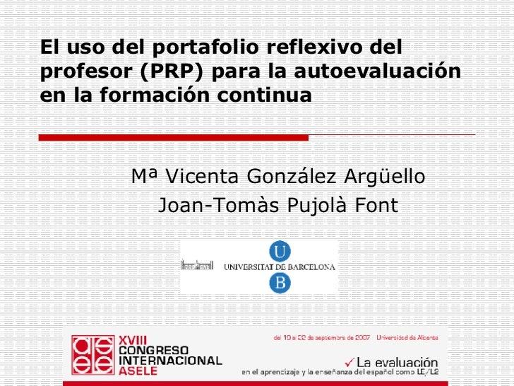 El uso del portafolio reflexivo del profesor (PRP) para la autoevaluación en la formación continua   Mª Vicenta González A...