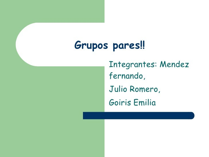 Grupos pares!! Integrantes: Mendez fernando, Julio Romero, Goiris Emilia