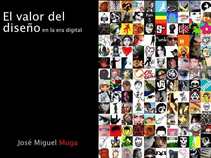 El valor del diseño  en la era digital José Miguel  Muga