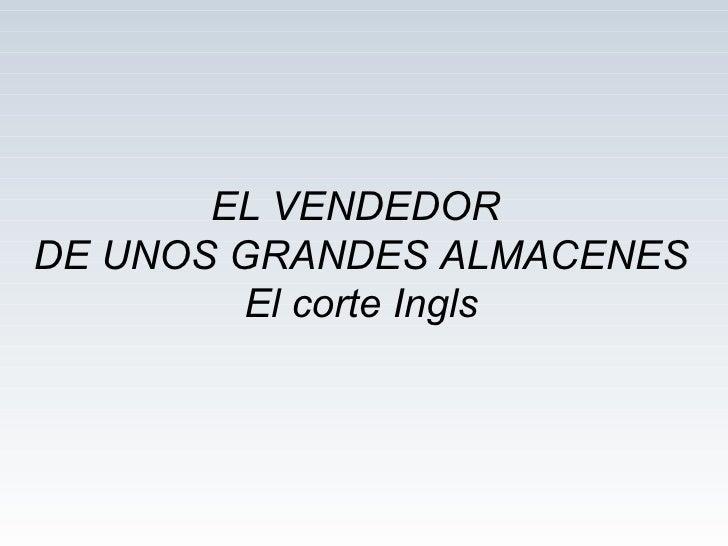 EL VENDEDOR  DE UNOS GRANDES ALMACENES El corte Ingls
