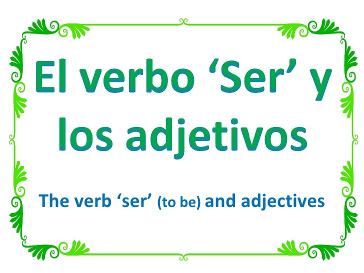 The verb 'ser'  (to be)  and adjectives