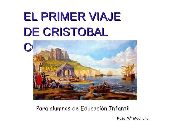 EL PRIMER VIAJE DE CRISTOBAL COLON Para alumnos de Educación Infantil Rosa Mª Madroñal