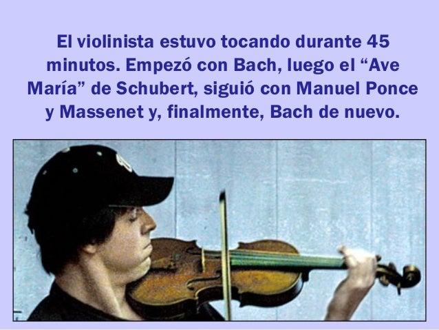 """El violinista estuvo tocando durante 45 minutos.Empezó con Bach, luego el """"Ave María"""" de Schubert, siguió con Manuel Ponc..."""