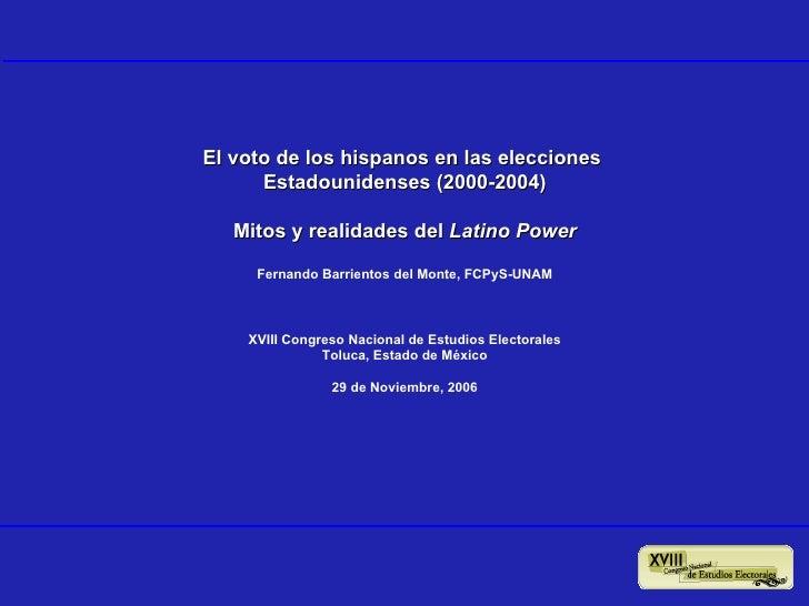 El voto de los hispanos en las elecciones  Estadounidenses (2000-2004) Mitos y realidades del  Latino Power Fernando Barri...