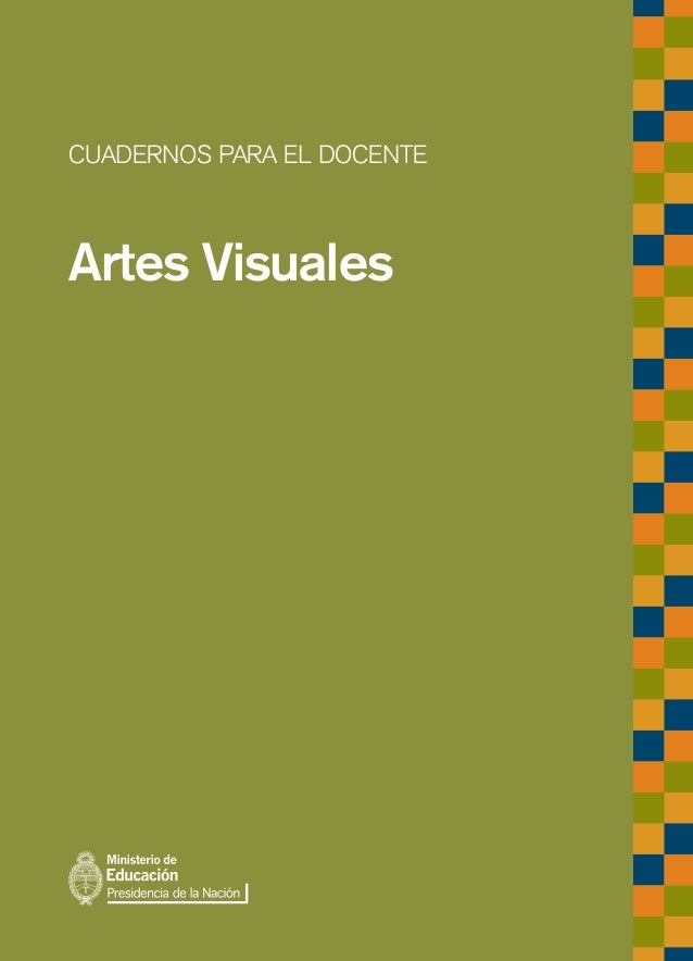 CUADERNOS PARA EL DOCENTEArtes Visuales