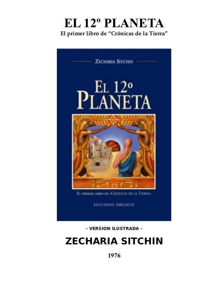 """EL 12º PLANETAEl primer libro de """"Crónicas de la Tierra""""         - VERSION ILUSTRADA - ZECHARIA SITCHIN                  1..."""