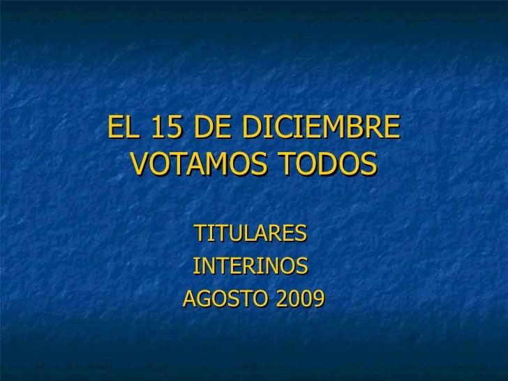 EL 15 DE DICIEMBRE VOTAMOS TODOS TITULARES  INTERINOS  AGOSTO 2009