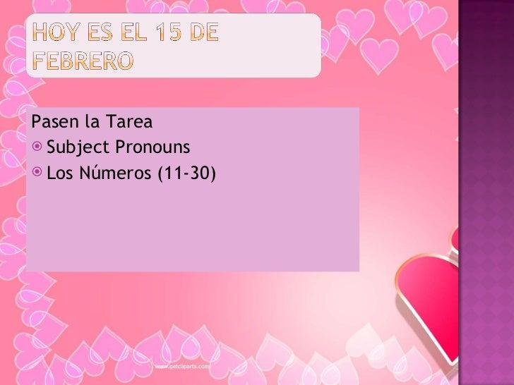 <ul><li>Pasen la Tarea </li></ul><ul><li>Subject Pronouns </li></ul><ul><li>Los Números (11-30) </li></ul>