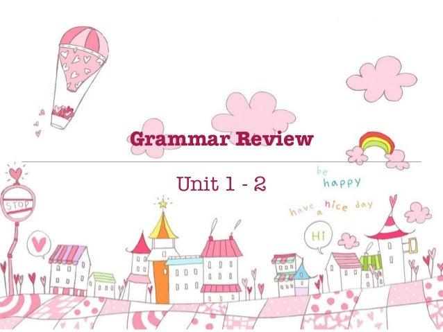 Grammar Review Unit 1 - 2