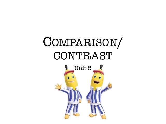 COMPARISON/ CONTRAST Unit 8
