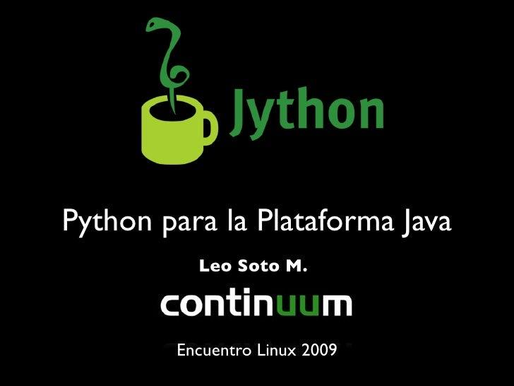 Python para la Plataforma Java           Leo Soto M.            Encuentro Linux 2009