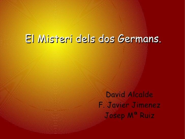 El Misteri dels dos Germans. David Alcalde F. Javier Jimenez Josep Mª Ruiz