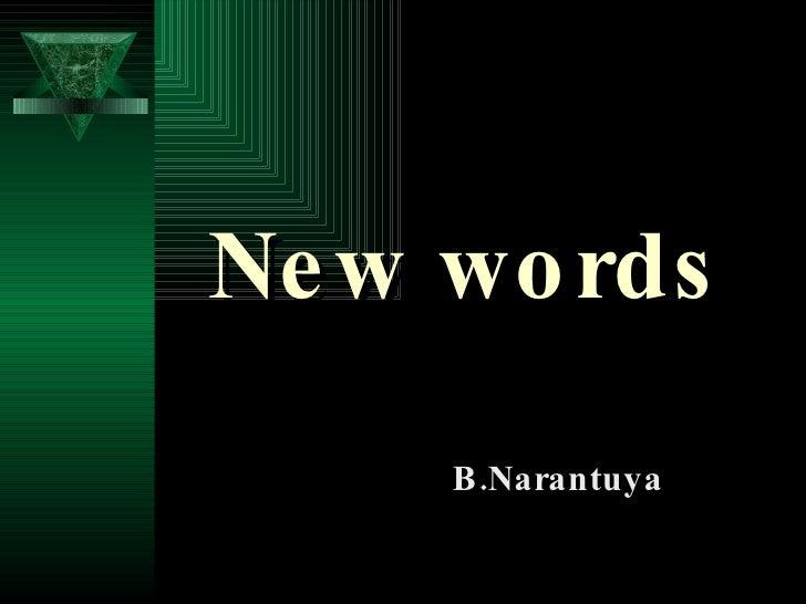 New words <ul><li>B.Narantuya  </li></ul>