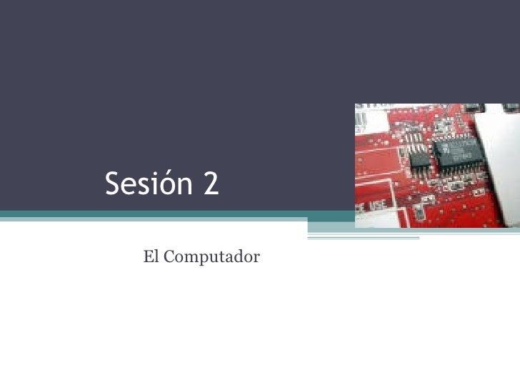 Sesión 2 El Computador