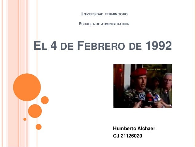 UNIVERSIDAD FERMIN TORO ESCUELA DE ADMINISTRACION  EL 4 DE FEBRERO DE 1992  Humberto Alchaer C.I 21126020