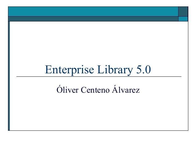 Enterprise Library 5.0  Óliver Centeno Álvarez