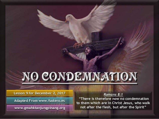 """Lesson 9 for December 2, 2017 Adapted From www.fustero.es www.gmahktanjungpinang.org Romans 8:1 """"There is therefore now no..."""