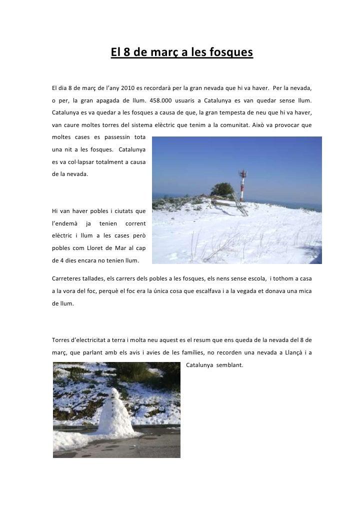 El 8 de març a les fosques<br />20821651096010El dia 8 de març de l'any 2010 es recordarà per la gran nevada que hi va hav...