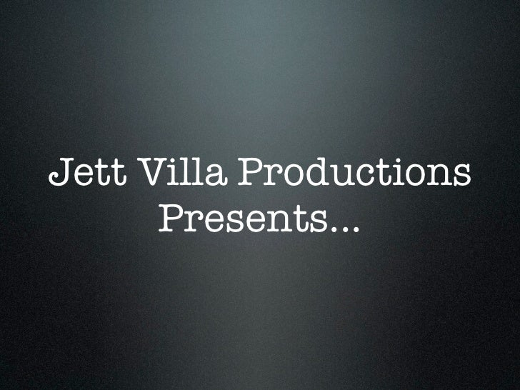 Jett Villa Productions      Presents...