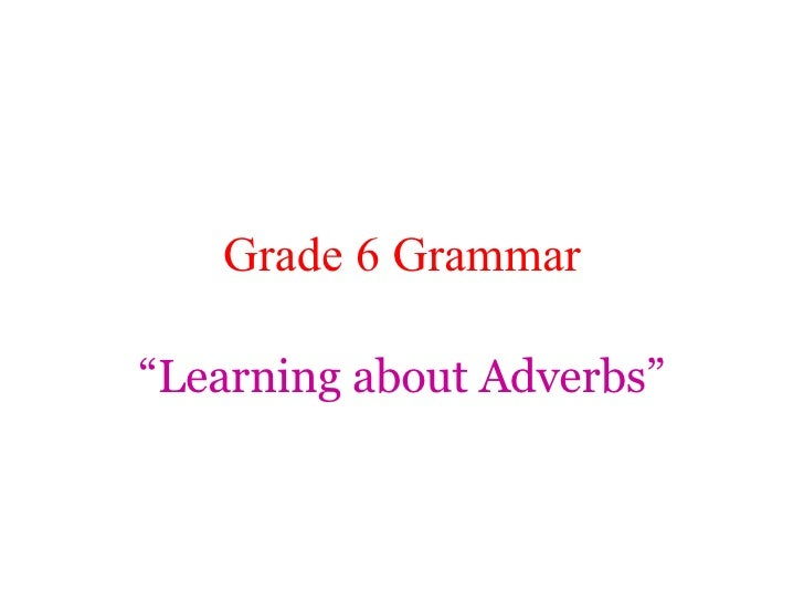 "Grade 6 Grammar "" Learning about Adverbs"""