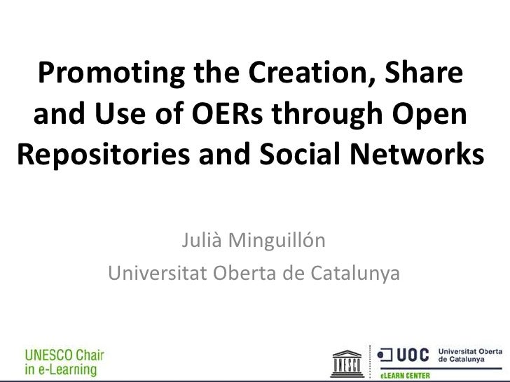 Promoting the Creation, Share  and Use of OERs through Open Repositories and Social Networks                Julià Minguill...