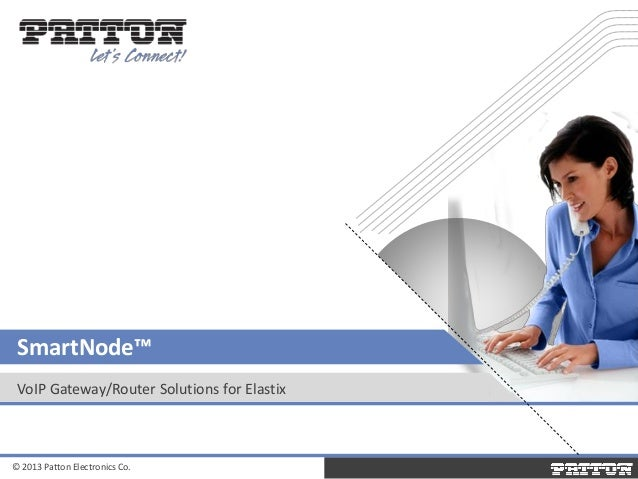 SmartNode™ VoIP Gateway/Router Solutions for Elastix  © 2013 Patton Electronics Co.