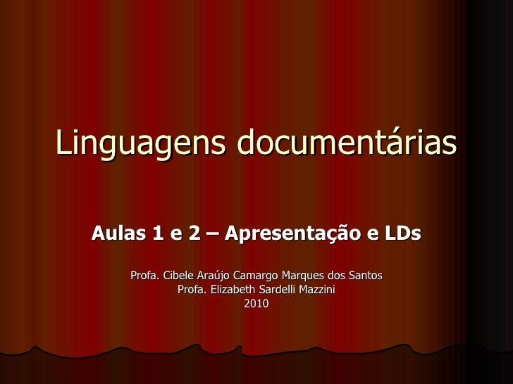 Linguagens documentárias Aulas 1 e 2 – Apresentação e LDs Profa. Cibele Araújo Camargo Marques dos Santos Profa. Elizabeth...