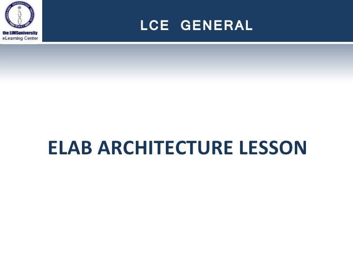 ELAB ARCHITECTURE LESSON LCE GENERAL