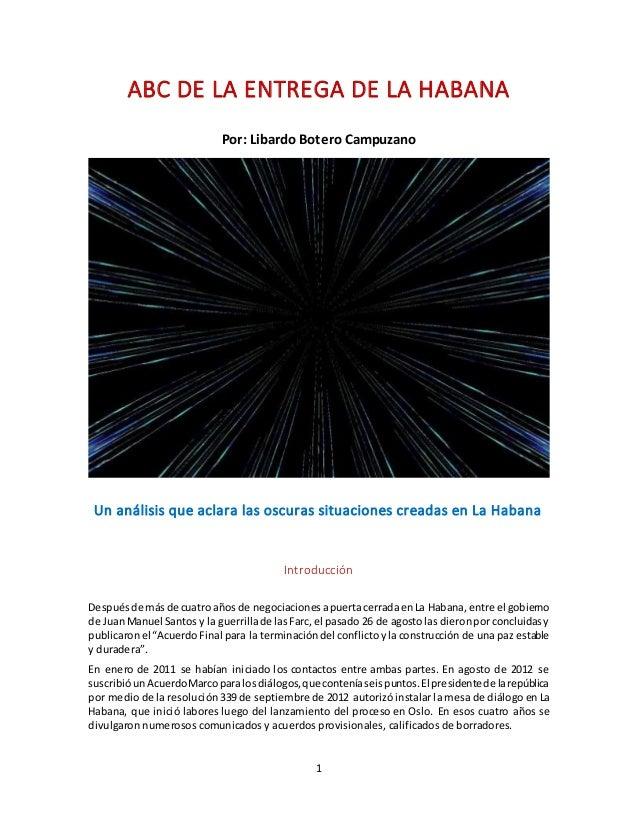 1 ABC DE LA ENTREGA DE LA HABANA Por: Libardo Botero Campuzano Un análisis que aclara las oscuras situaciones creadas en L...