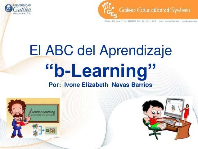 """El ABC del Aprendizaje  """"b-Learning""""  Por: Ivone Elizabeth Navas Barrios"""