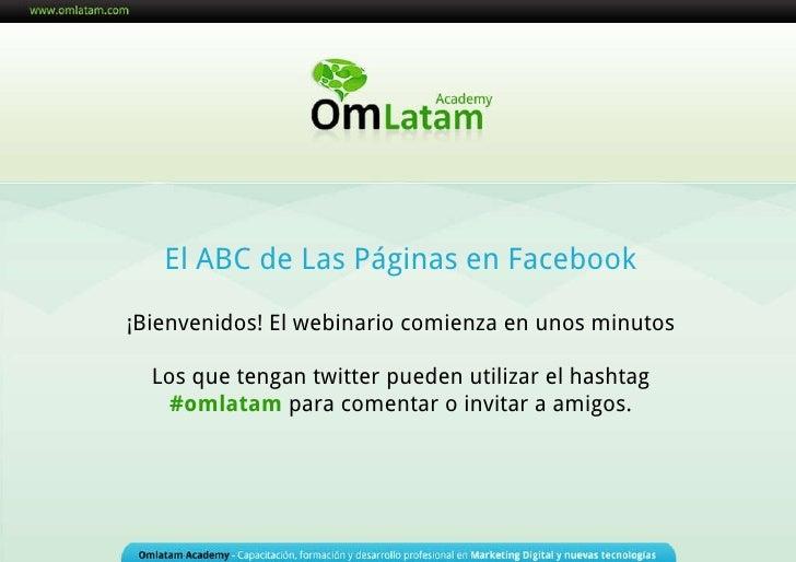 El ABC de Las Páginas en Facebook ¡Bienvenidos! El webinario comienza en unos minutos Los que tengan twitter pueden utiliz...