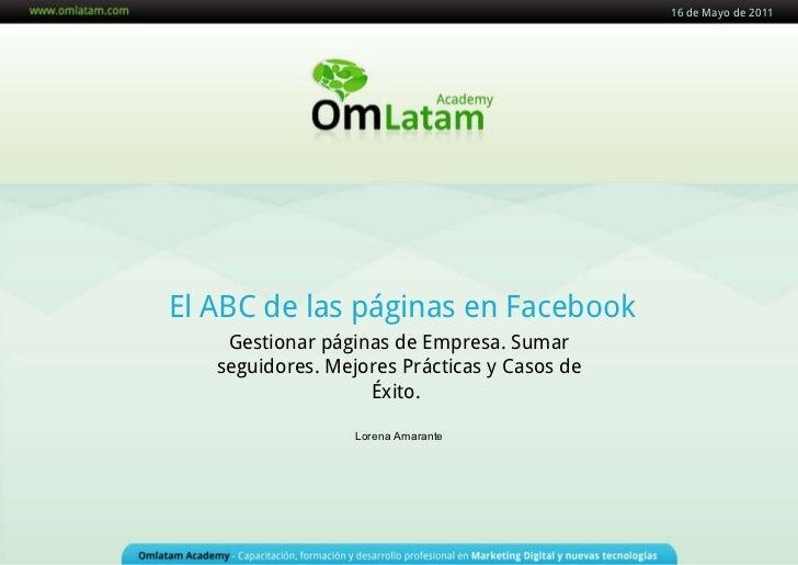 El ABC de las páginas en Facebook Gestionar páginas de Empresa.Sumar seguidores. Mejores Prácticas yCasos de Éxito.   Lo...
