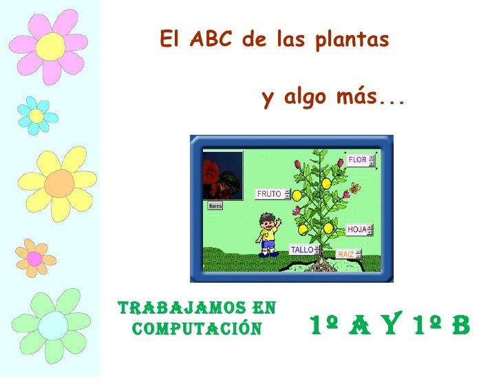 El ABC de las plantas y algo más... 1º A y 1º B Trabajamos en Computación