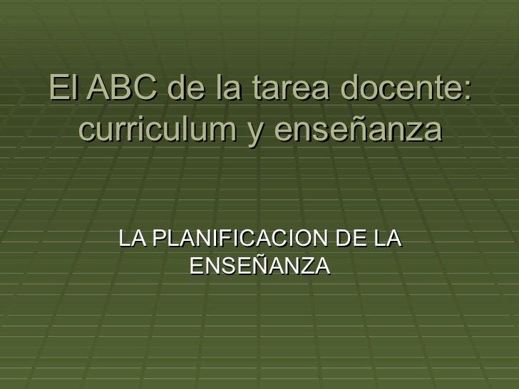 El ABC de la tarea docente: curriculum y enseñanza LA PLANIFICACION DE LA ENSEÑANZA