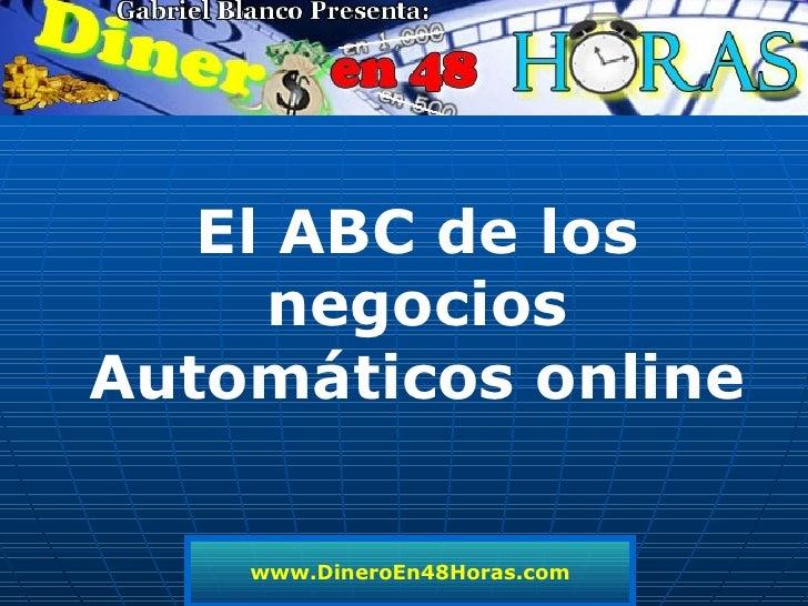 www.DineroEn48Horas.com El ABC de los negocios Automáticos online