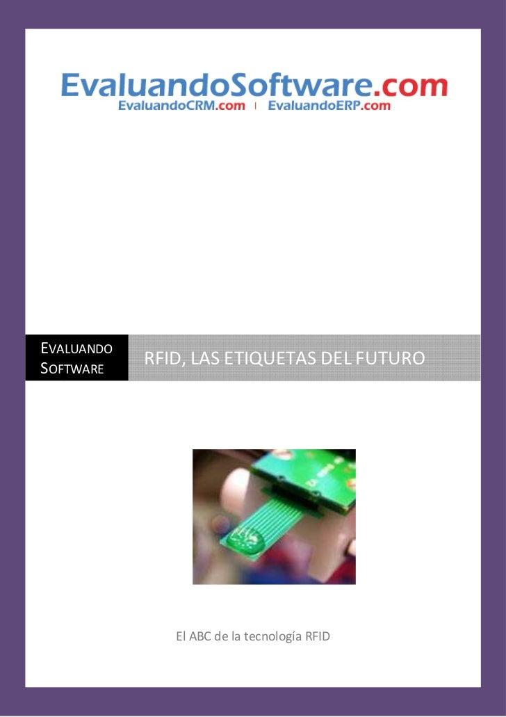 EVALUANDOSOFTWARE            RFID, LAS ETIQUETAS DEL FUTURO               El ABC de la tecnología RFID