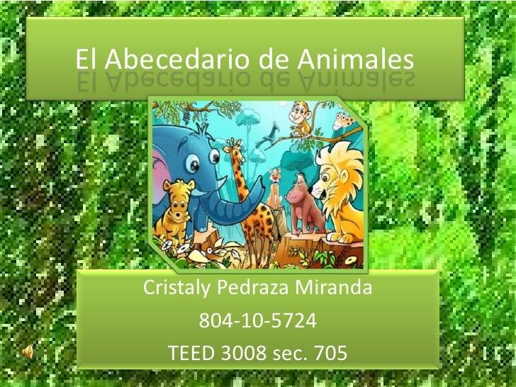 El Abecedario de Animales    Cristaly Pedraza Miranda           804-10-5724       TEED 3008 sec. 705